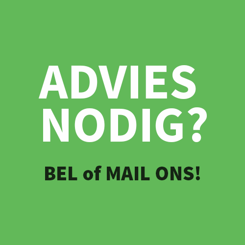 Advies nodig? Bel of mail ons.